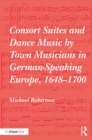 Consort Suites and Dance Music by Town Musicians in German-Speaking Europe, 1648-1700 - eBook