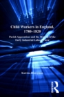 Child Workers in England, 1780-1820 : Parish Apprentices and the Making of the Early Industrial Labour Force - eBook