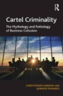 Cartel Criminality : The Mythology and Pathology of Business Collusion - eBook