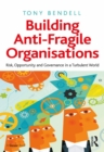 Building Anti-Fragile Organisations : Risk, Opportunity and Governance in a Turbulent World - eBook