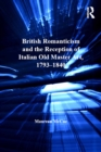 British Romanticism and the Reception of Italian Old Master Art, 1793-1840 - eBook