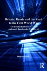 Britain, Russia and the Road to the First World War : The Fateful Embassy of Count Aleksandr Benckendorff (1903-16) - eBook