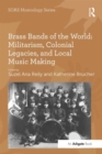 Brass Bands of the World: Militarism, Colonial Legacies, and Local Music Making - eBook