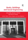 Books, Buildings and Social Engineering : Early Public Libraries in Britain from Past to Present - eBook