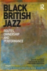 Black British Jazz : Routes, Ownership and Performance - eBook