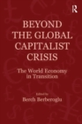 Beyond the Global Capitalist Crisis : The World Economy in Transition - eBook