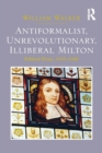 Antiformalist, Unrevolutionary, Illiberal Milton : Political Prose, 1644-1660 - eBook