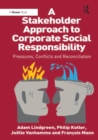 A Stakeholder Approach to Corporate Social Responsibility : Pressures, Conflicts, and Reconciliation - eBook