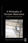 A Philosophy of Christian Materialism : Entangled Fidelities and the Public Good - eBook