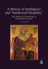 A History of Intelligence and 'Intellectual Disability' : The Shaping of Psychology in Early Modern Europe - eBook