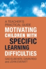 Motivating Children with Specific Learning Difficulties : A Teacher's Practical Guide - eBook