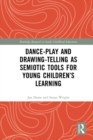 Dance-Play and Drawing-Telling as Semiotic Tools for Young Children's Learning - eBook