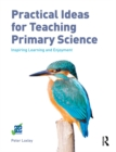 Practical Ideas for Teaching Primary Science : Inspiring Learning and Enjoyment - eBook