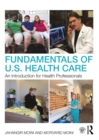 Fundamentals of U.S. Health Care : An Introduction for Health Professionals - eBook