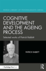 Cognitive Development and the Ageing Process : Selected works of Patrick Rabbitt - eBook