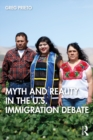 Myth and Reality in the U.S. Immigration Debate : The Myths and Realities of Immigration in the United States - eBook