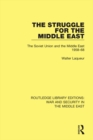 The Struggle for the Middle East : The Soviet Union and the Middle East, 1958-68 - eBook