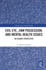 Evil Eye, Jinn Possession, and Mental Health Issues : An Islamic Perspective - eBook