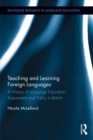 Teaching and Learning Foreign Languages : A History of Language Education, Assessment and Policy in Britain - eBook