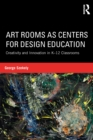 Art Rooms as Centers for Design Education : Creativity and Innovation in K-12 Classrooms - eBook