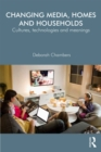 Changing Media, Homes and Households : Cultures, Technologies and Meanings - eBook