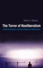Terror of Neoliberalism : Authoritarianism and the Eclipse of Democracy - eBook
