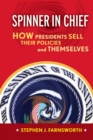Spinner in Chief : How Presidents Sell Their Policies and Themselves - eBook