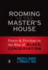 Rooming in the Master's House : Power and Privilege in the Rise of Black Conservatism - eBook