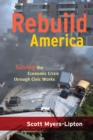 Rebuild America : Solving the Economic Crisis Through Civic Works - eBook