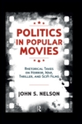 Politics in Popular Movies : Rhetorical Takes on Horror, War, Thriller, and Sci-Fi Films - eBook