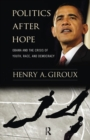 Politics After Hope : Obama and the Crisis of Youth, Race, and Democracy - eBook