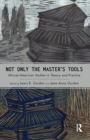 Not Only the Master's Tools : African American Studies in Theory and Practice - eBook