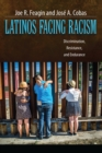 Latinos Facing Racism : Discrimination, Resistance, and Endurance - eBook