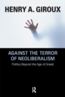 Against the Terror of Neoliberalism : Politics Beyond the Age of Greed - eBook