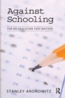 Against Schooling : For an Education That Matters - eBook