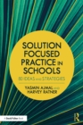 Solution Focused Practice in Schools : 80 Ideas and Strategies - eBook