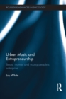 Urban Music and Entrepreneurship : Beats, Rhymes and Young People's Enterprise - eBook