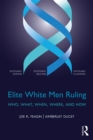Elite White Men Ruling : Who, What, When, Where, and How - eBook