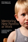 Mentoring New Parents at Work : A Guide for Businesses and Organisations - eBook