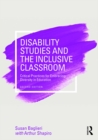 Disability Studies and the Inclusive Classroom : Critical Practices for Embracing Diversity in Education - eBook