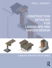 Construction Detailing for Landscape and Garden Design : Urban Water Features - eBook