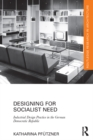 Designing for Socialist Need : Industrial Design Practice in the German Democratic Republic - eBook