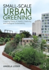 Small-Scale Urban Greening : Creating Places of Health, Creativity, and Ecological Sustainability - eBook