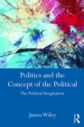 Politics and the Concept of the Political : The Political Imagination - eBook