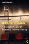 Theatre Studios : A Political History of Ensemble Theatre-Making - eBook