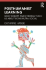 Posthumanist Learning : What Robots and Cyborgs Teach us About Being Ultra-social - eBook