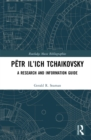 Petr Il'ich Tchaikovsky : A Research and Information Guide - eBook