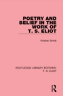 Poetry and Belief in the Work of T. S. Eliot - eBook