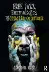 Free Jazz, Harmolodics, and Ornette Coleman - eBook