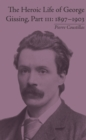 The Heroic Life of George Gissing, Part III : 1897-1903 - eBook